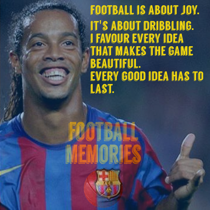 Famous Football Manager Quotes: Ronaldinho Best Quotes